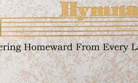 Gathering Homeward From Every Land – Hymn Lyrics