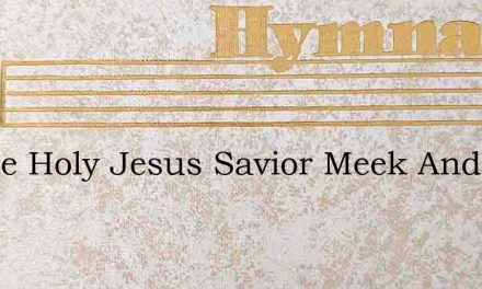 Gentle Holy Jesus Savior Meek And Mild – Hymn Lyrics