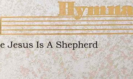 Gentle Jesus Is A Shepherd – Hymn Lyrics
