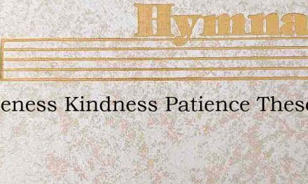 Gentleness Kindness Patience These Are – Hymn Lyrics