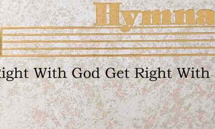 Get Right With God Get Right With God Po – Hymn Lyrics