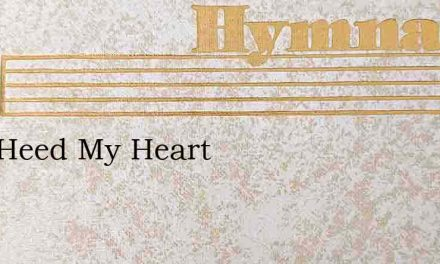 Give Heed My Heart – Hymn Lyrics