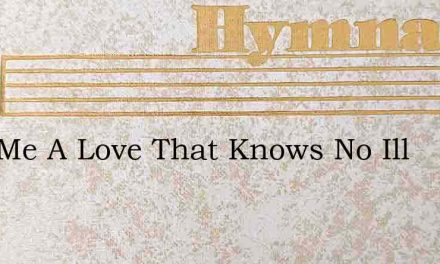 Give Me A Love That Knows No Ill – Hymn Lyrics