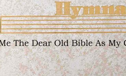 Give Me The Dear Old Bible As My Guide E – Hymn Lyrics