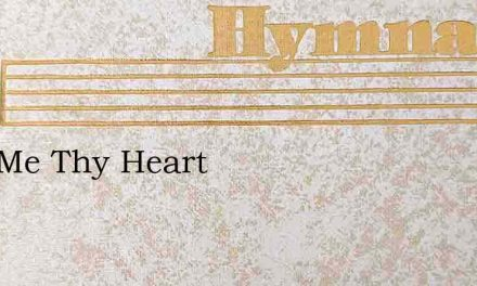Give Me Thy Heart – Hymn Lyrics