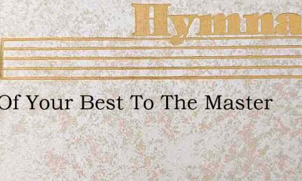 Give Of Your Best To The Master – Hymn Lyrics