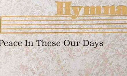 Give Peace In These Our Days – Hymn Lyrics
