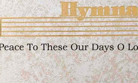 Give Peace To These Our Days O Lord – Hymn Lyrics