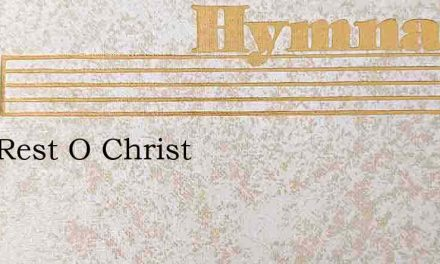 Give Rest O Christ – Hymn Lyrics