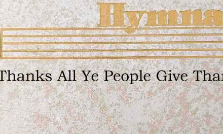Give Thanks All Ye People Give Thanks To – Hymn Lyrics