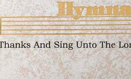 Give Thanks And Sing Unto The Lord Our G – Hymn Lyrics