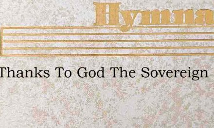 Give Thanks To God The Sovereign Lord – Hymn Lyrics