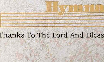 Give Thanks To The Lord And Bless – Hymn Lyrics
