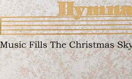 Glad Music Fills The Christmas Sky – Hymn Lyrics