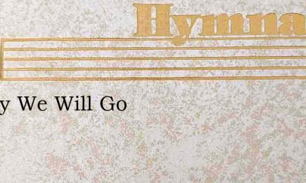 Gladly We Will Go – Hymn Lyrics