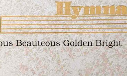 Glorious Beauteous Golden Bright – Hymn Lyrics