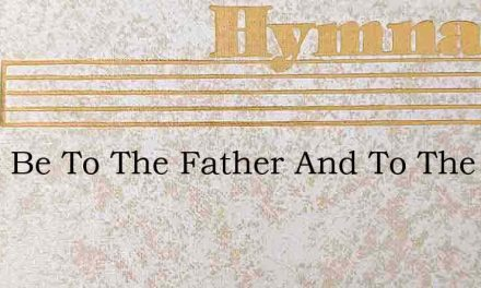 Glory Be To The Father And To The Son – Hymn Lyrics