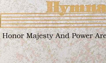 Glory Honor Majesty And Power Are The Lo – Hymn Lyrics