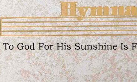 Glory To God For His Sunshine Is Free – Hymn Lyrics