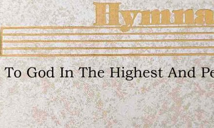 Glory To God In The Highest And Peace – Hymn Lyrics