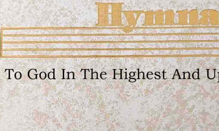 Glory To God In The Highest And Upon Ear – Hymn Lyrics