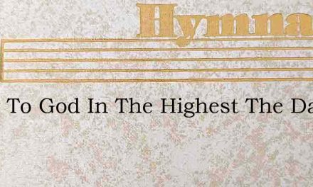 Glory To God In The Highest The Day Of A – Hymn Lyrics