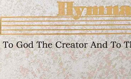 Glory To God The Creator And To The Chri – Hymn Lyrics