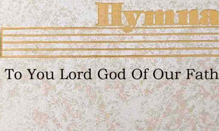 Glory To You Lord God Of Our Fathers – Hymn Lyrics