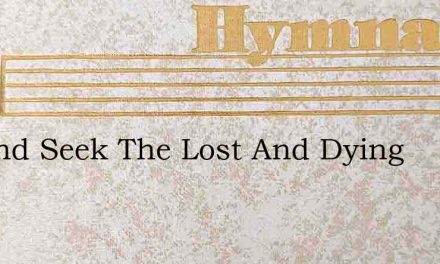 Go And Seek The Lost And Dying – Hymn Lyrics