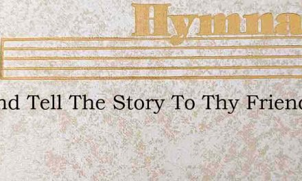 Go And Tell The Story To Thy Friends Tod – Hymn Lyrics