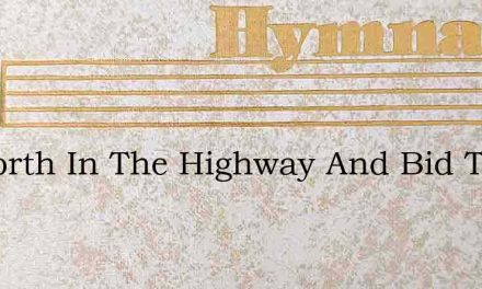 Go Forth In The Highway And Bid To My – Hymn Lyrics