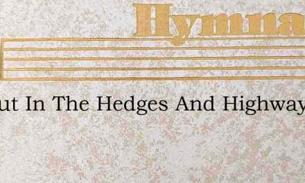 Go Out In The Hedges And Highways – Hymn Lyrics