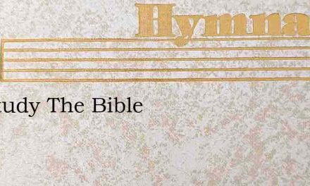 Go Study The Bible – Hymn Lyrics