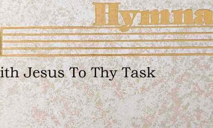 Go With Jesus To Thy Task – Hymn Lyrics