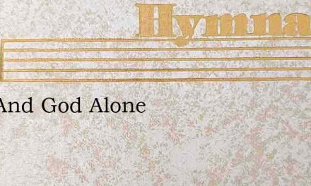 God And God Alone – Hymn Lyrics