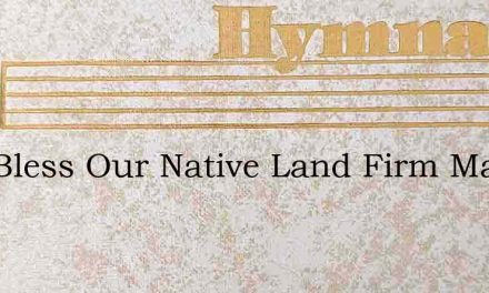 God Bless Our Native Land Firm May She – Hymn Lyrics