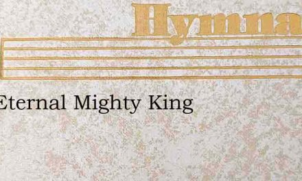 God Eternal Mighty King – Hymn Lyrics