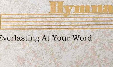 God Everlasting At Your Word – Hymn Lyrics
