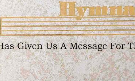 God Has Given Us A Message For The Natio – Hymn Lyrics