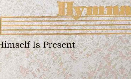 God Himself Is Present – Hymn Lyrics