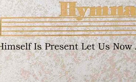 God Himself Is Present Let Us Now Adore – Hymn Lyrics