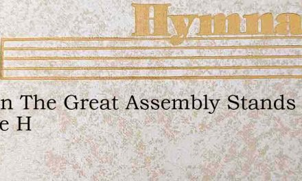 God In The Great Assembly Stands Where H – Hymn Lyrics