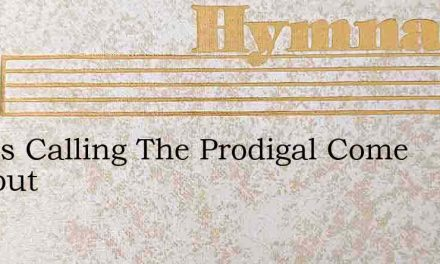 God Is Calling The Prodigal Come Without – Hymn Lyrics