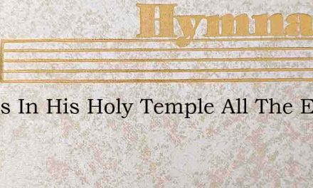 God Is In His Holy Temple All The Earth – Hymn Lyrics