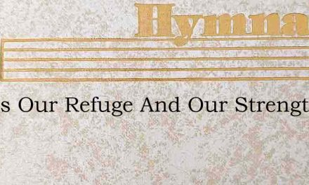God Is Our Refuge And Our Strength A He – Hymn Lyrics