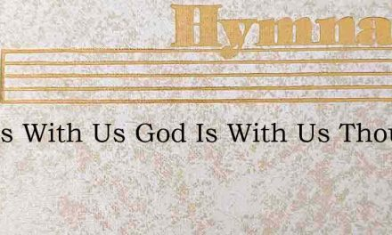 God Is With Us God Is With Us Though His – Hymn Lyrics