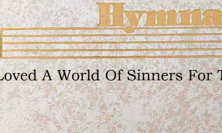 God Loved A World Of Sinners For Them He – Hymn Lyrics