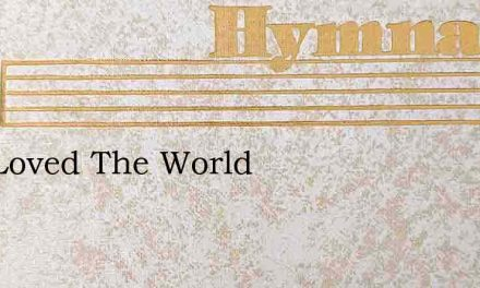 God Loved The World – Hymn Lyrics