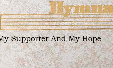 God My Supporter And My Hope – Hymn Lyrics