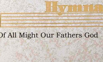 God Of All Might Our Fathers God – Hymn Lyrics